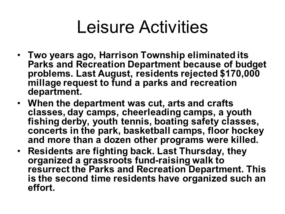 Leisure Activities Two years ago, Harrison Township eliminated its Parks and Recreation Department because of budget problems.
