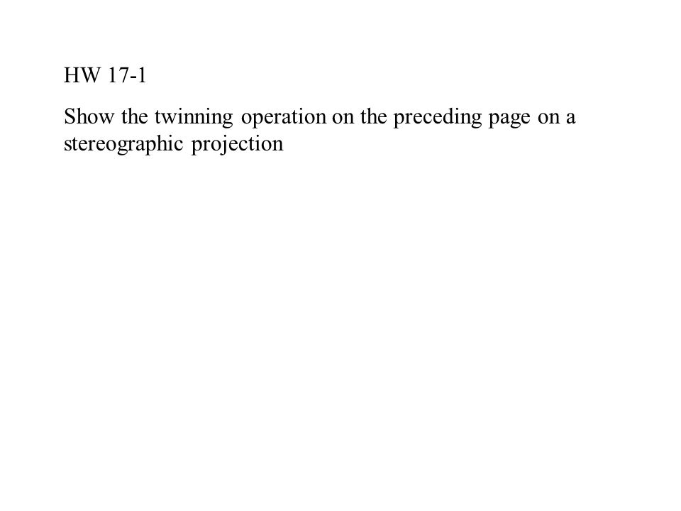 HW 17-1 Show the twinning operation on the preceding page on a stereographic projection
