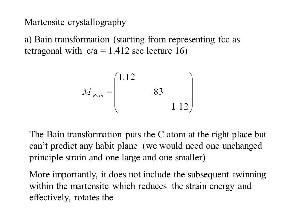 Martensite crystallography a) Bain transformation (starting from representing fcc as tetragonal with c/a = 1.412 see lecture 16) The Bain transformati