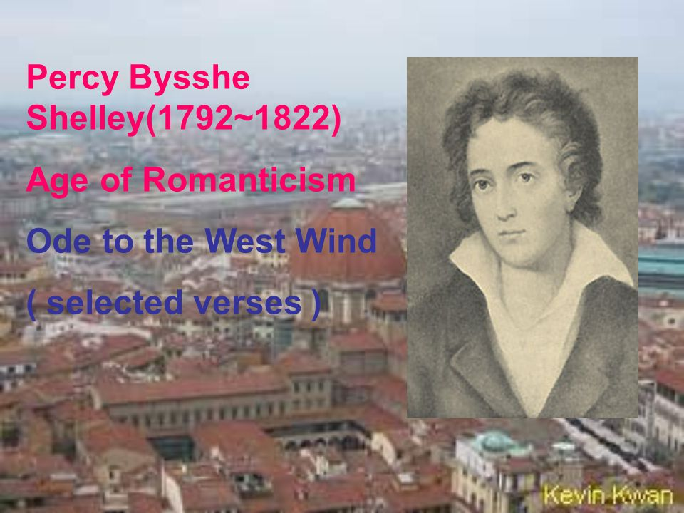 Percy Bysshe Shelley(1792~1822) Age of Romanticism Ode to the West Wind ( selected verses )
