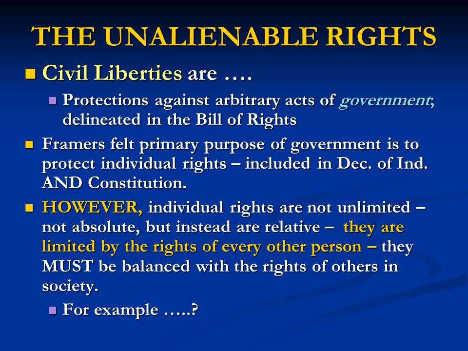 THE UNALIENABLE RIGHTS Civil Liberties are …. Civil Liberties are ….
