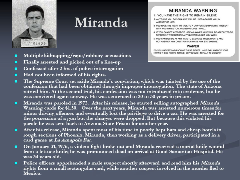 Miranda Multiple kidnapping/rape/robbery accusations Finally arrested and picked out of a line-up Confessed after 2 hrs.