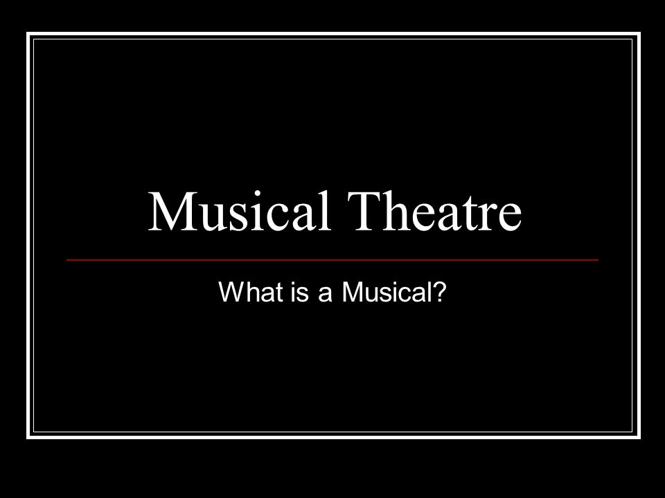 Musical Theatre What is a Musical?