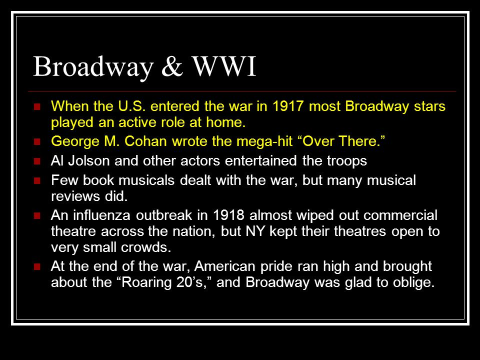 """Broadway & WWI When the U.S. entered the war in 1917 most Broadway stars played an active role at home. George M. Cohan wrote the mega-hit """"Over There"""