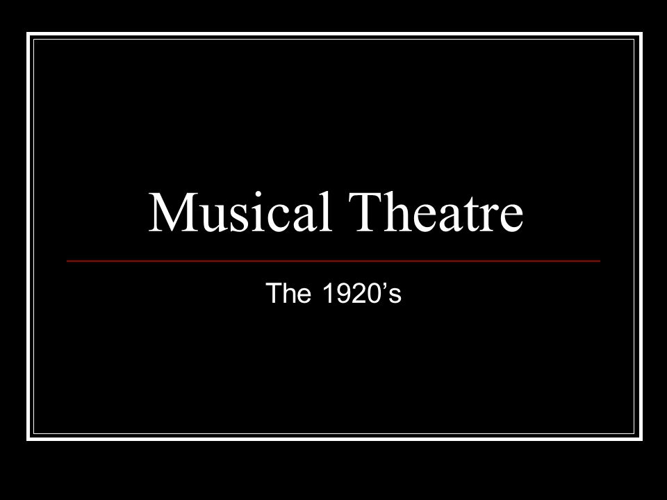 Musical Theatre The 1920's