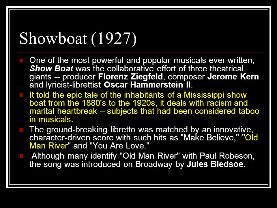 Showboat (1927) One of the most powerful and popular musicals ever written, Show Boat was the collaborative effort of three theatrical giants -- produ