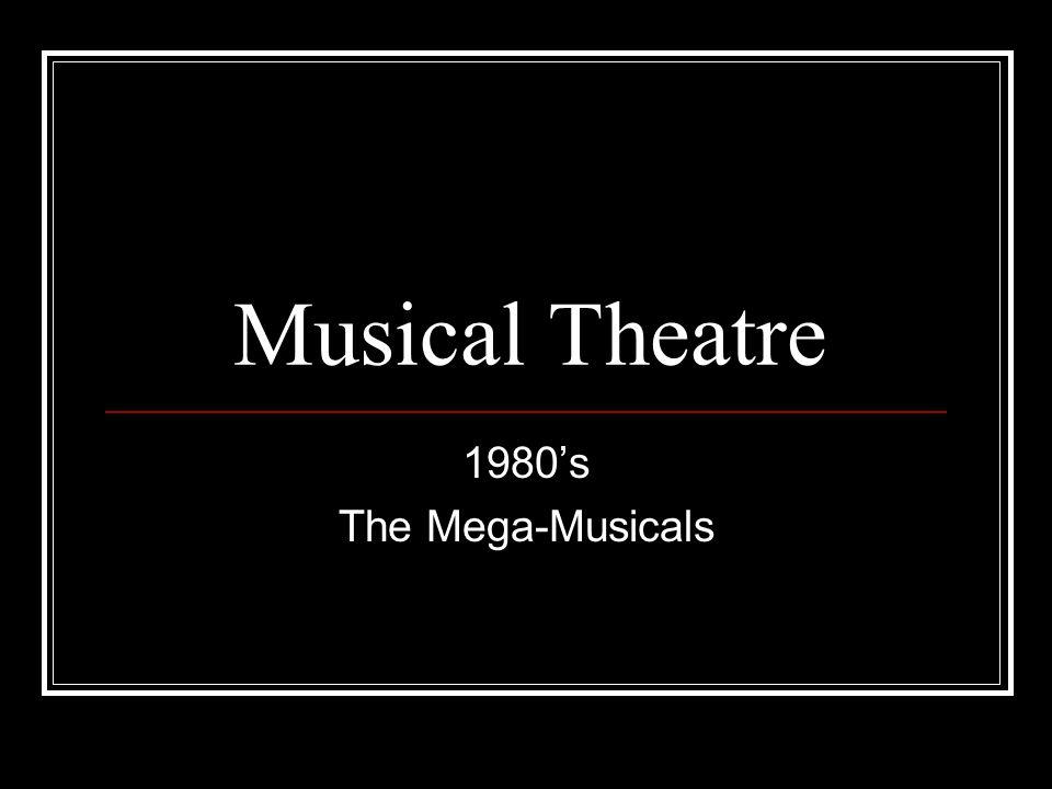 Musical Theatre 1980's The Mega-Musicals