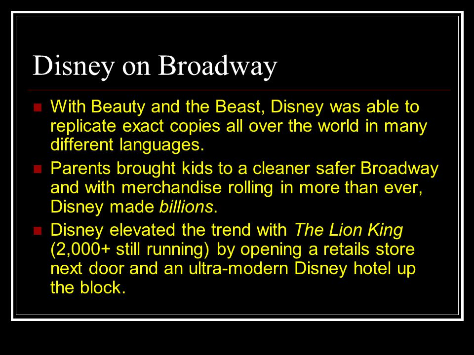 Disney on Broadway With Beauty and the Beast, Disney was able to replicate exact copies all over the world in many different languages. Parents brough