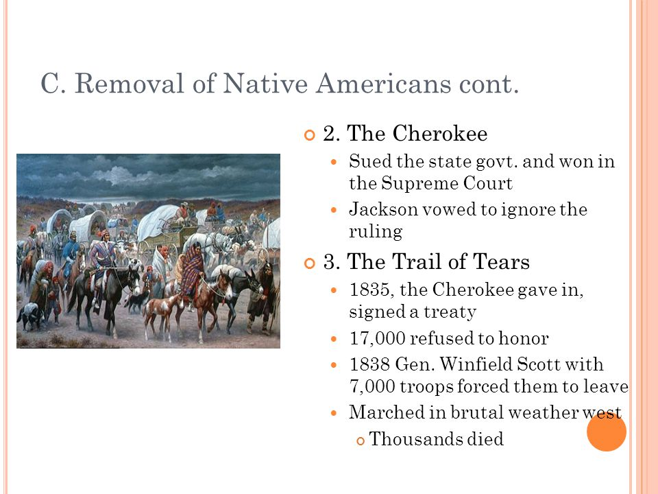 C. Removal of Native Americans cont. 2. The Cherokee Sued the state govt.