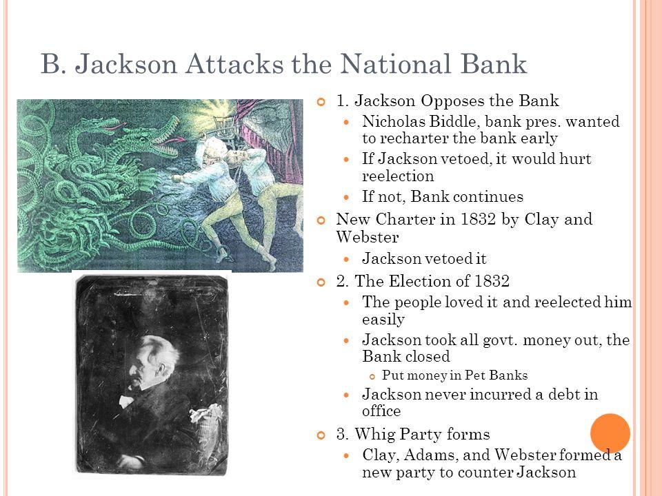 B. Jackson Attacks the National Bank 1. Jackson Opposes the Bank Nicholas Biddle, bank pres.