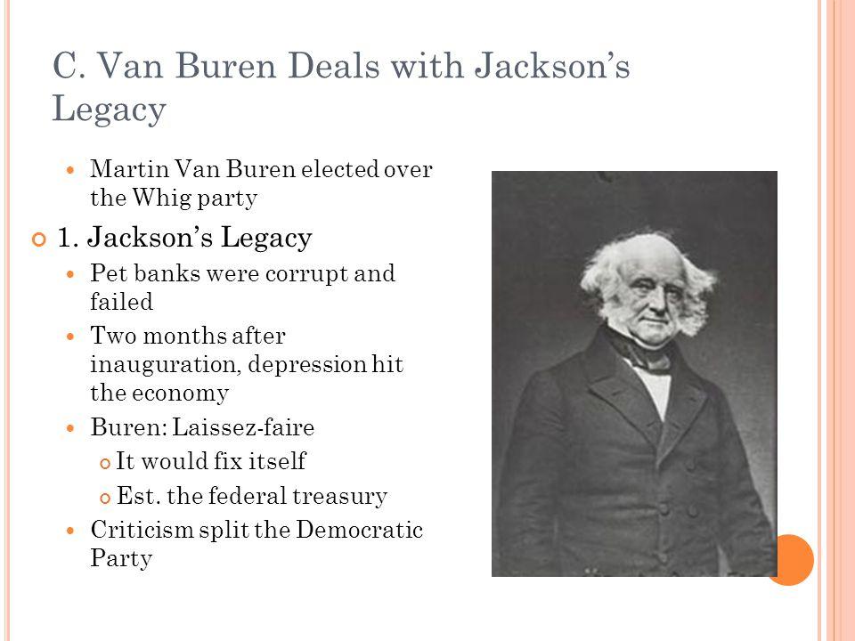 C. Van Buren Deals with Jackson's Legacy Martin Van Buren elected over the Whig party 1.