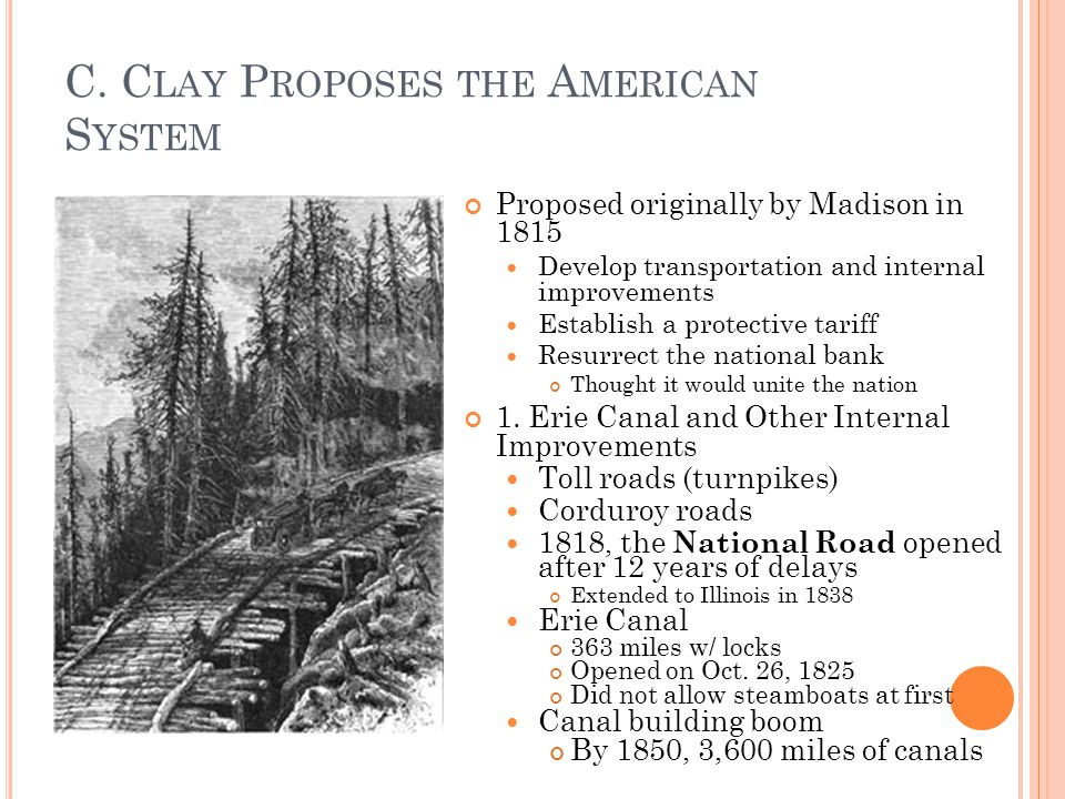 C. C LAY P ROPOSES THE A MERICAN S YSTEM Proposed originally by Madison in 1815 Develop transportation and internal improvements Establish a protectiv