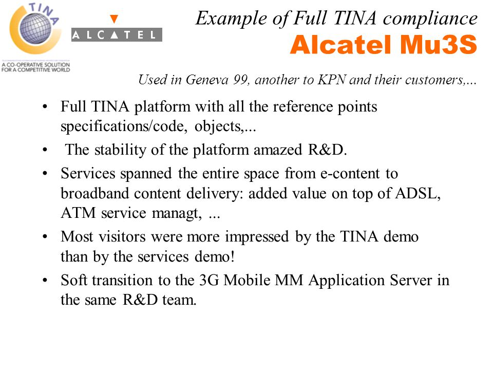 Example of Full TINA compliance Alcatel Mu3S Used in Geneva 99, another to KPN and their customers,...