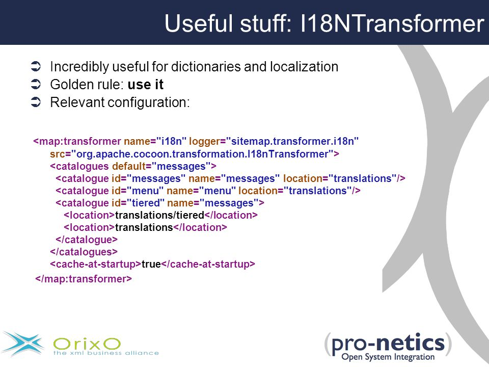 Useful stuff: I18NTransformer  Incredibly useful for dictionaries and localization  Golden rule: use it  Relevant configuration: translations/tiered translations true