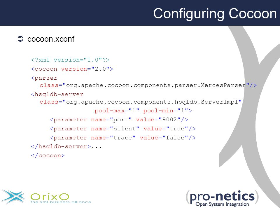 Configuring Cocoon  cocoon.xconf <hsqldb-server class= org.apache.cocoon.components.hsqldb.ServerImpl pool-max= 1 pool-min= 1 >...