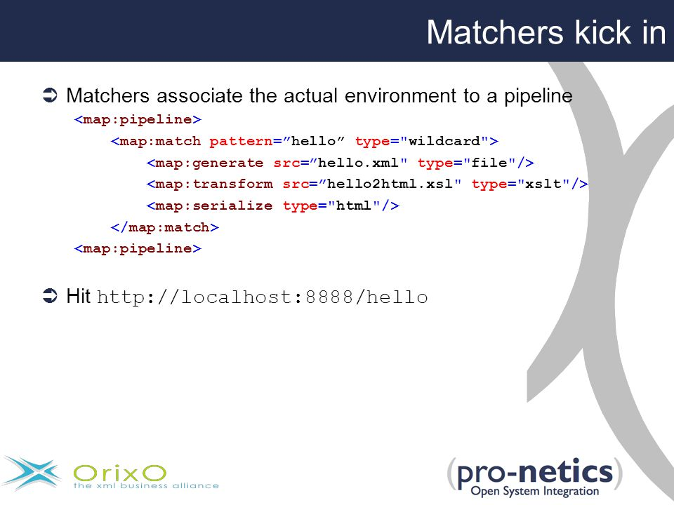 Matchers kick in  Matchers associate the actual environment to a pipeline  Hit http://localhost:8888/hello
