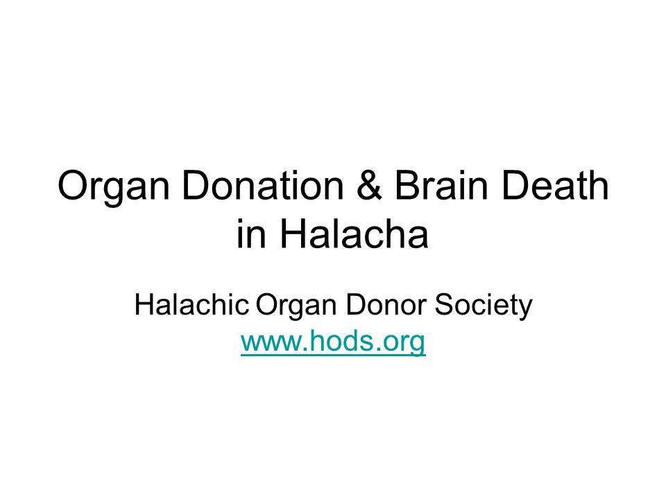 Organ Donation & Brain Death in Halacha Halachic Organ Donor Society www.hods.org www.hods.org