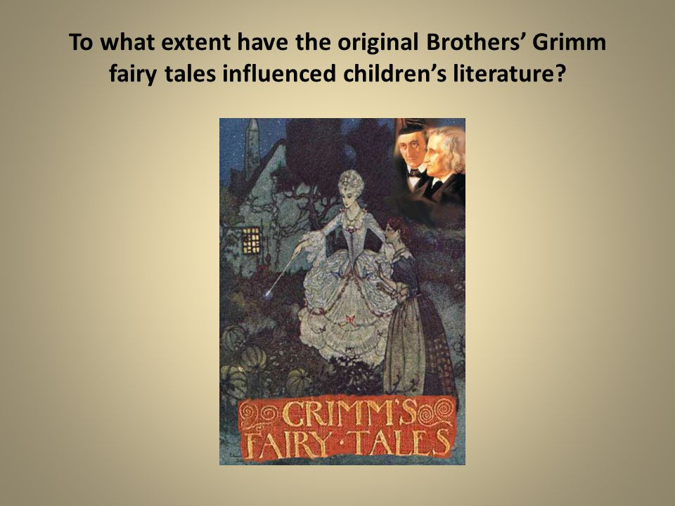 To what extent have the original Brothers' Grimm fairy tales influenced children's literature
