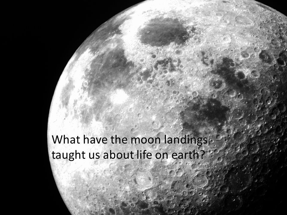 What have the moon landings taught us about life on earth
