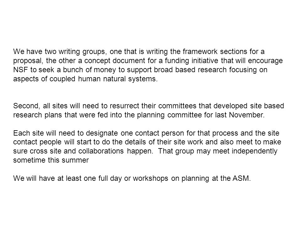 We have two writing groups, one that is writing the framework sections for a proposal, the other a concept document for a funding initiative that will encourage NSF to seek a bunch of money to support broad based research focusing on aspects of coupled human natural systems.