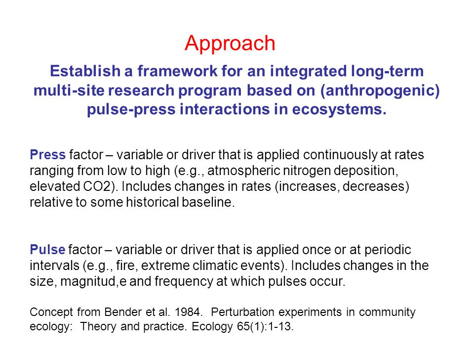 Establish a framework for an integrated long-term multi-site research program based on (anthropogenic) pulse-press interactions in ecosystems.