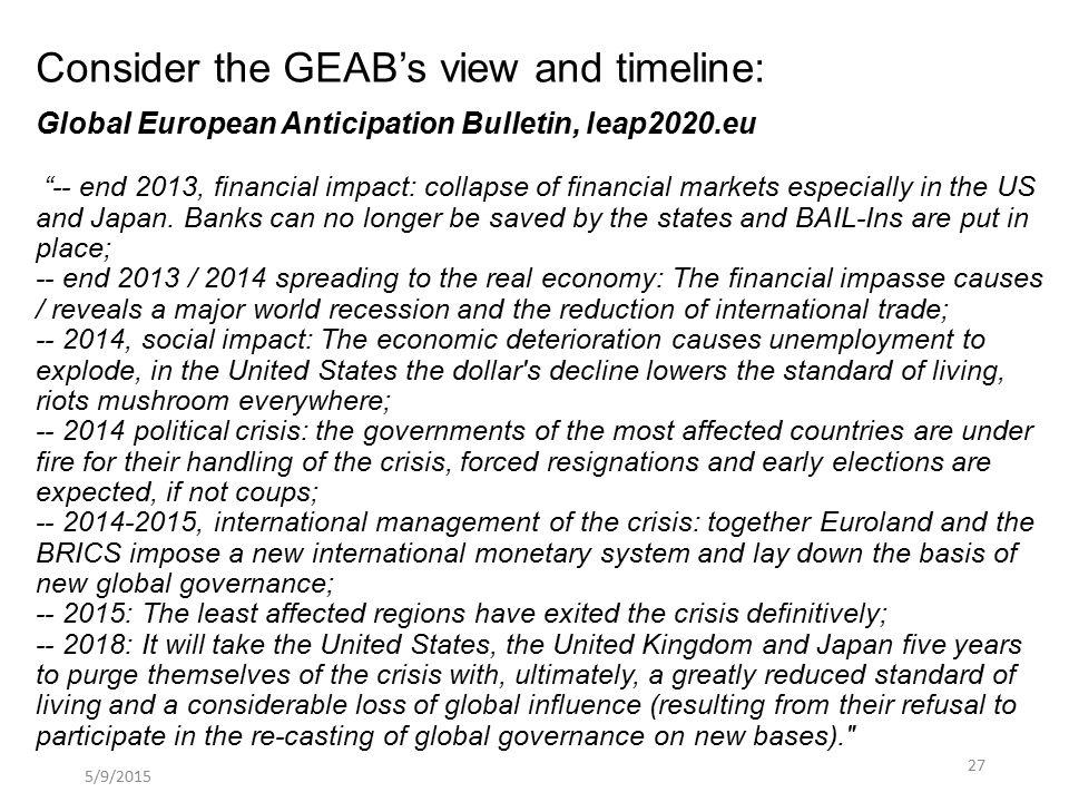 Consider the GEAB's view and timeline: Global European Anticipation Bulletin, leap2020.eu -- end 2013, financial impact: collapse of financial markets especially in the US and Japan.