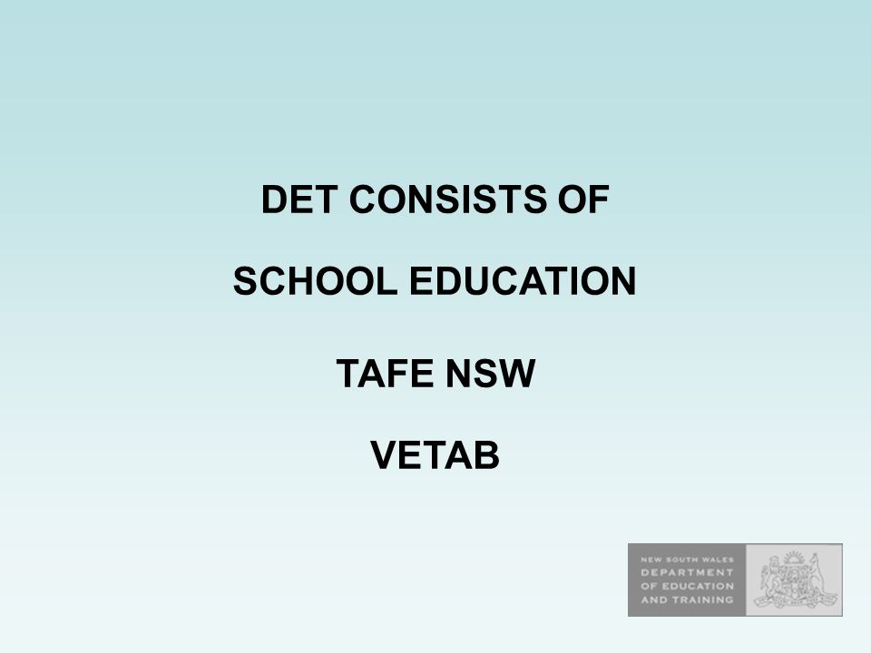 DET CONSISTS OF SCHOOL EDUCATION TAFE NSW VETAB