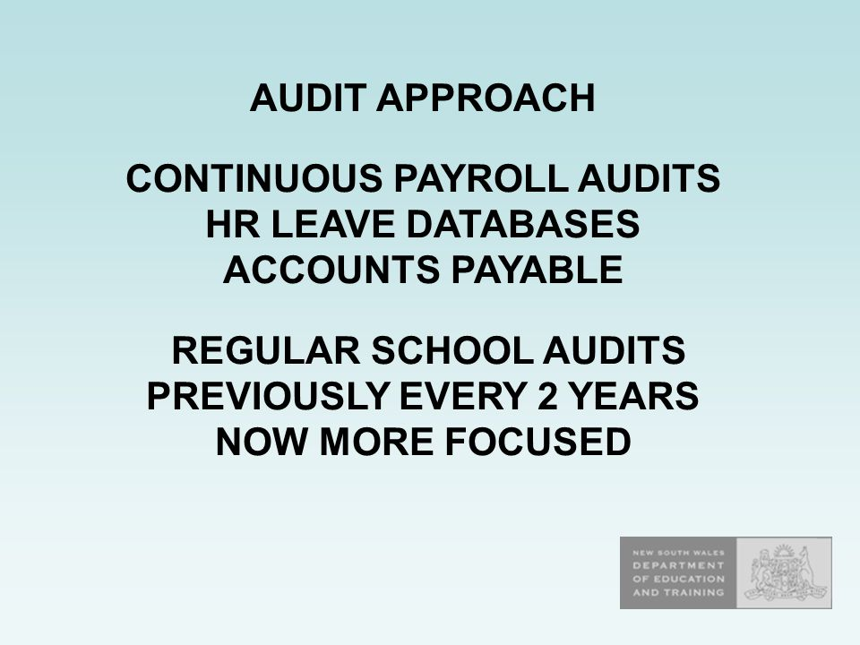 AUDIT APPROACH CONTINUOUS PAYROLL AUDITS HR LEAVE DATABASES ACCOUNTS PAYABLE REGULAR SCHOOL AUDITS PREVIOUSLY EVERY 2 YEARS NOW MORE FOCUSED