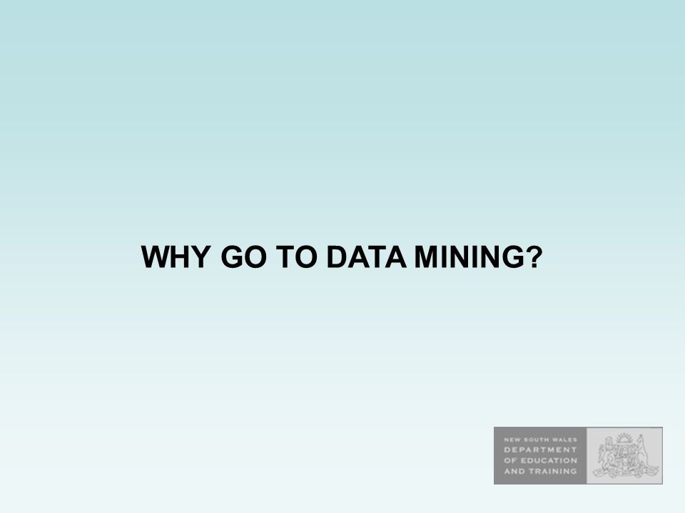 WHY GO TO DATA MINING