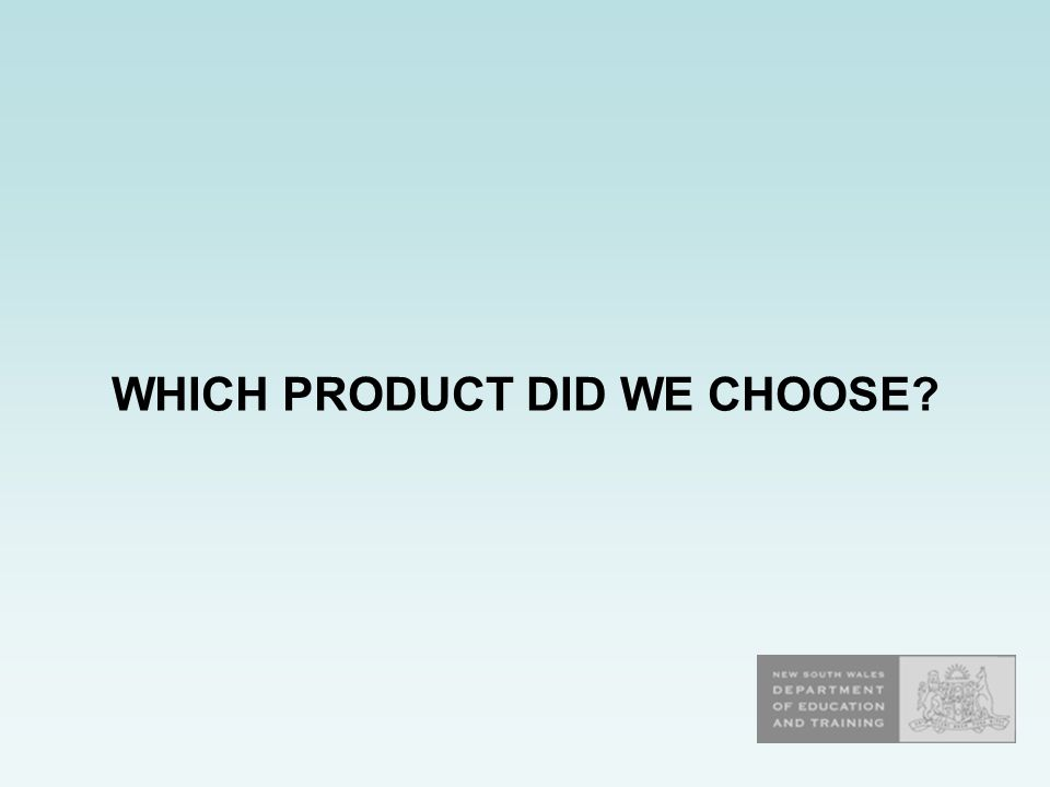 WHICH PRODUCT DID WE CHOOSE