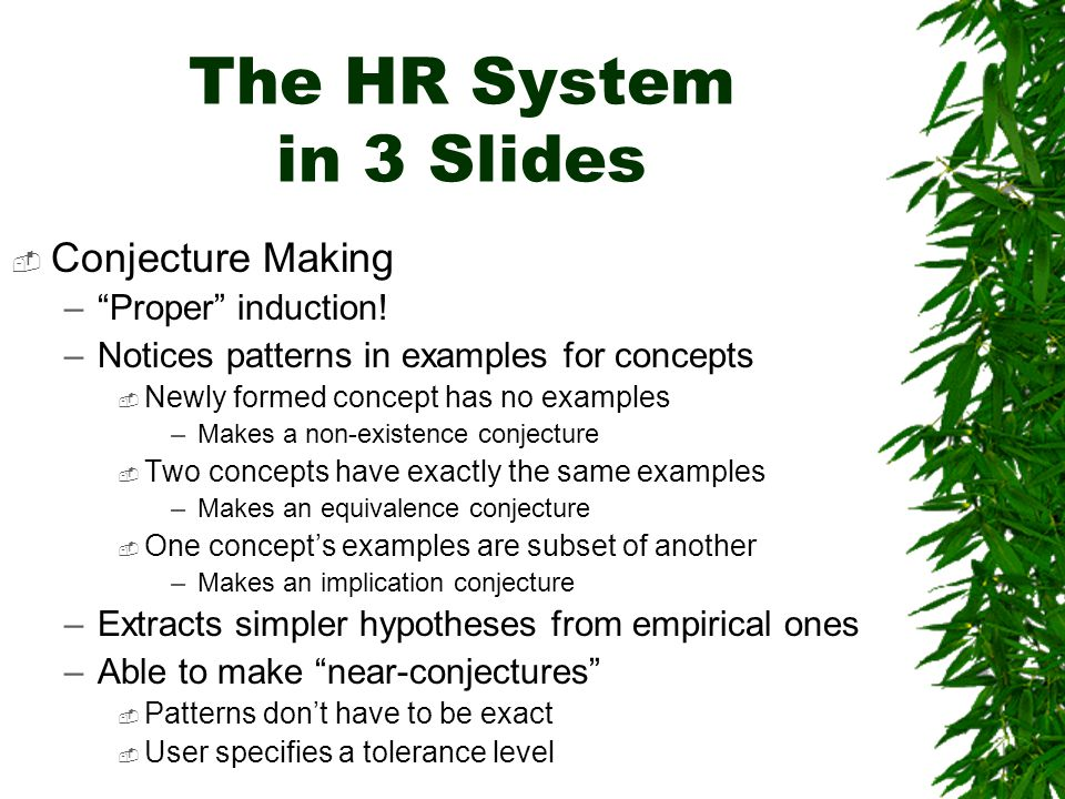 The HR System in 3 Slides  Conjecture Making – Proper induction.