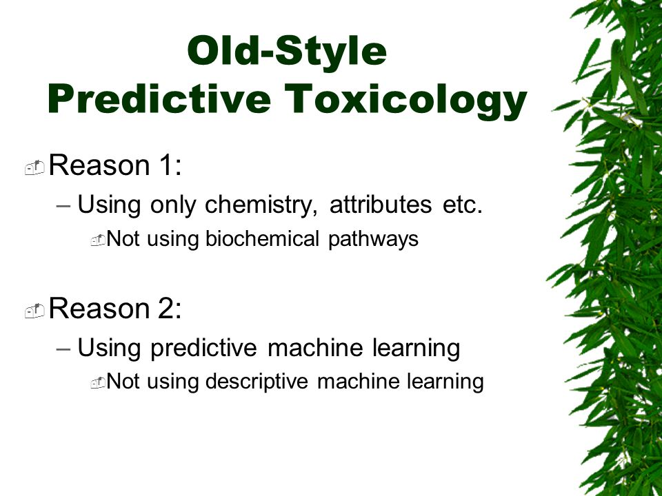 Old-Style Predictive Toxicology  Reason 1: –Using only chemistry, attributes etc.