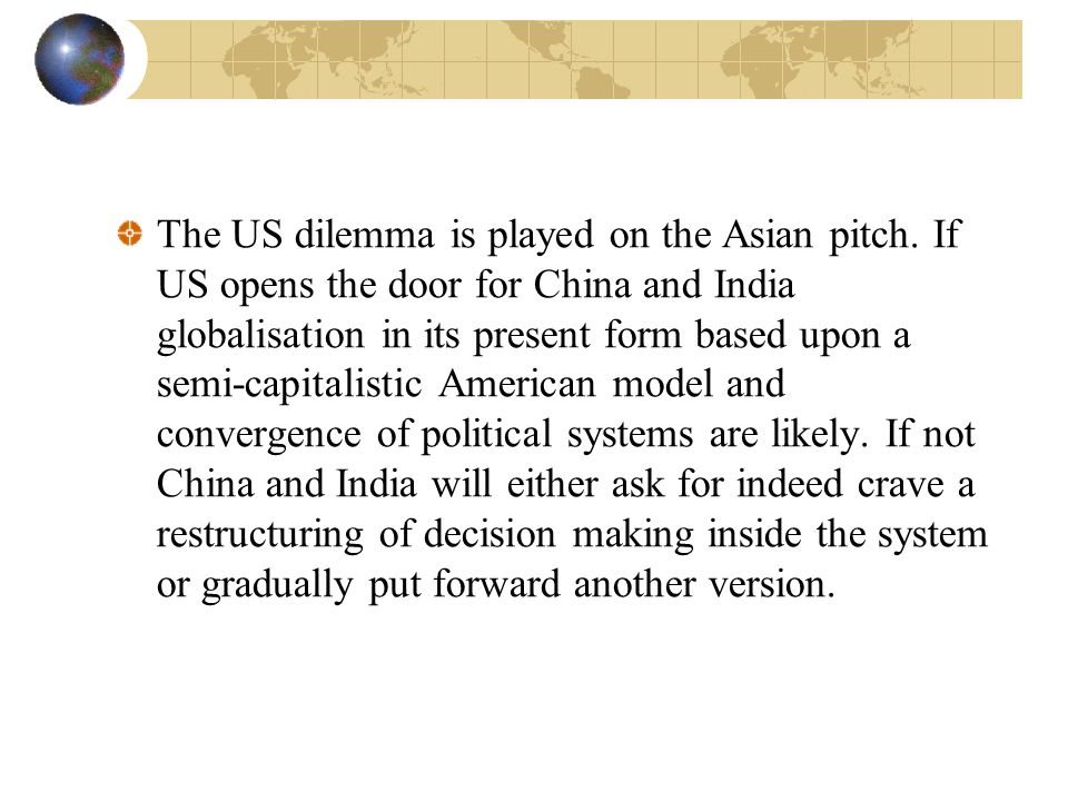 The US dilemma is played on the Asian pitch.