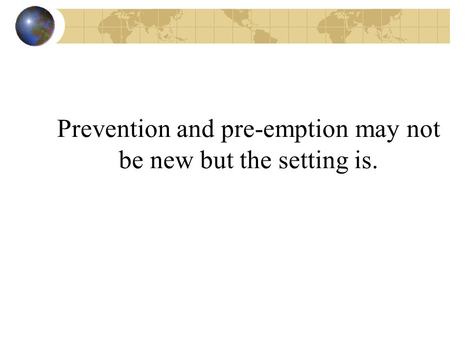 Prevention and pre-emption may not be new but the setting is.