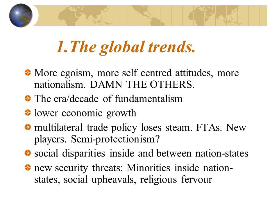 economically driven nations and societies finding it difficult to get integration among themselves going and even more to safeguard their global interests political systems in some countries find it difficult to rise to the challenges.