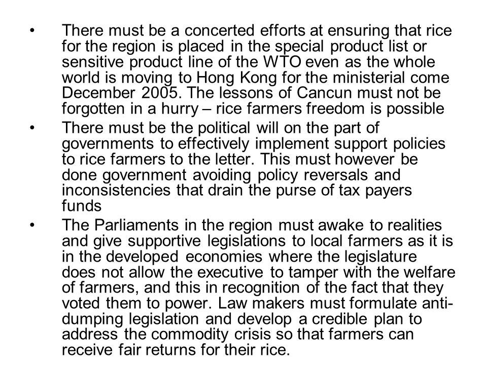 There must be a concerted efforts at ensuring that rice for the region is placed in the special product list or sensitive product line of the WTO even as the whole world is moving to Hong Kong for the ministerial come December 2005.