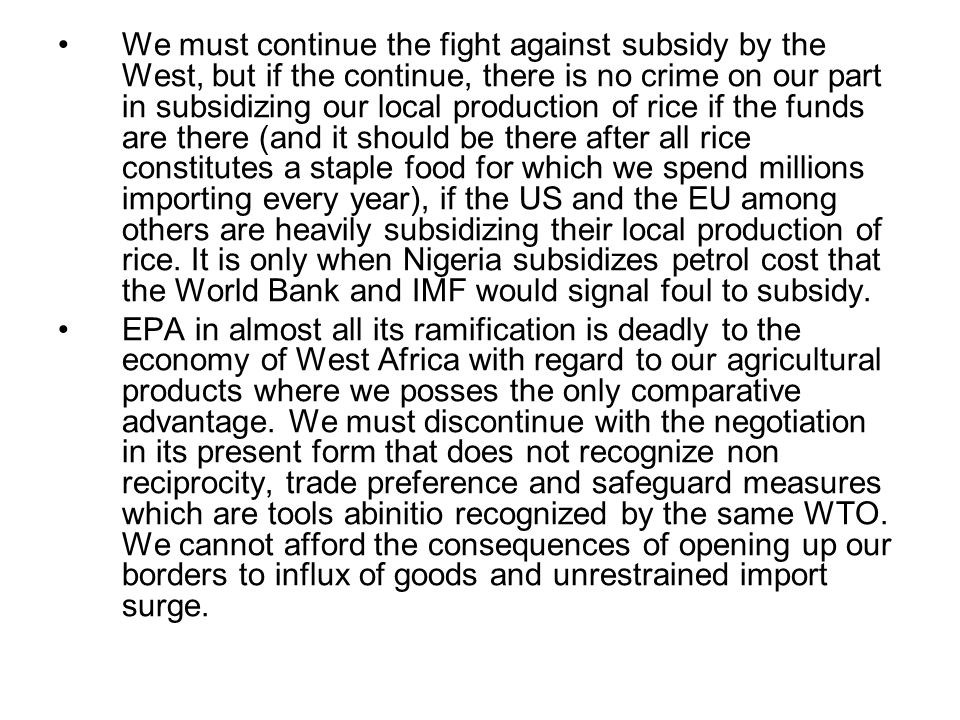 We must continue the fight against subsidy by the West, but if the continue, there is no crime on our part in subsidizing our local production of rice if the funds are there (and it should be there after all rice constitutes a staple food for which we spend millions importing every year), if the US and the EU among others are heavily subsidizing their local production of rice.