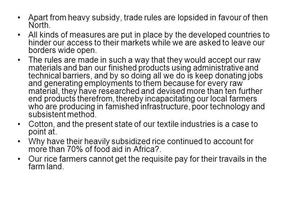 Apart from heavy subsidy, trade rules are lopsided in favour of then North.
