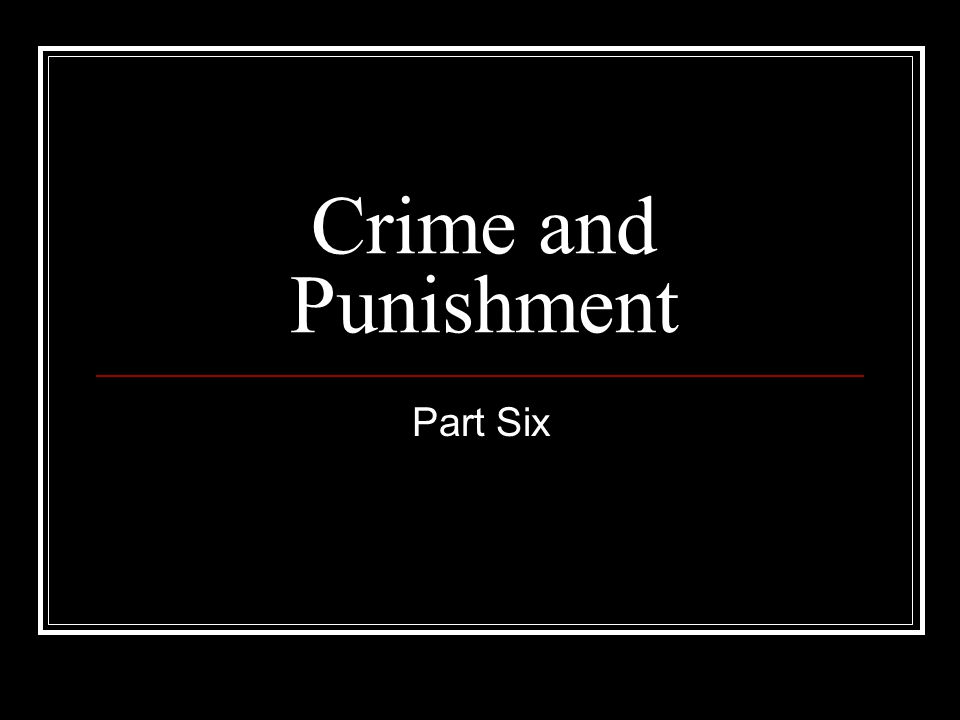 Crime and Punishment Part Six