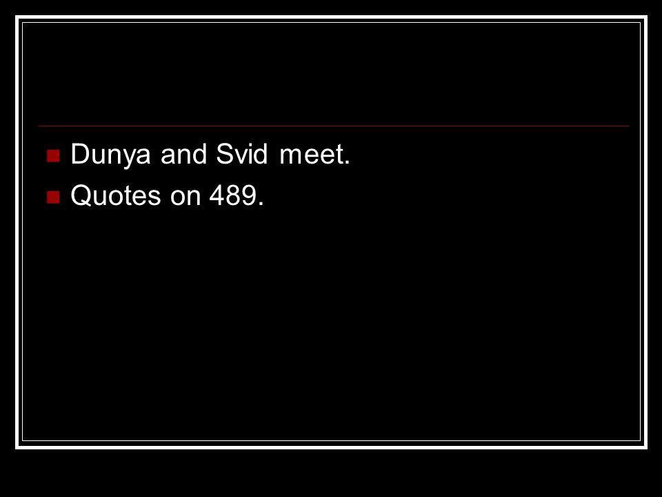 Dunya and Svid meet. Quotes on 489.