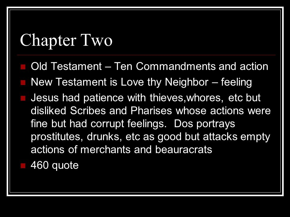 Chapter Two Old Testament – Ten Commandments and action New Testament is Love thy Neighbor – feeling Jesus had patience with thieves,whores, etc but disliked Scribes and Pharises whose actions were fine but had corrupt feelings.