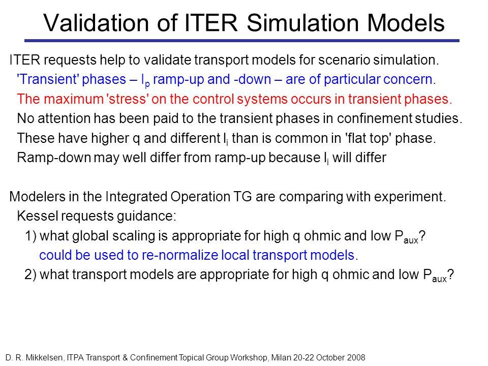 D. R. Mikkelsen, ITPA Transport & Confinement Topical Group Workshop, Milan 20-22 October 2008 Validation of ITER Simulation Models ITER requests help