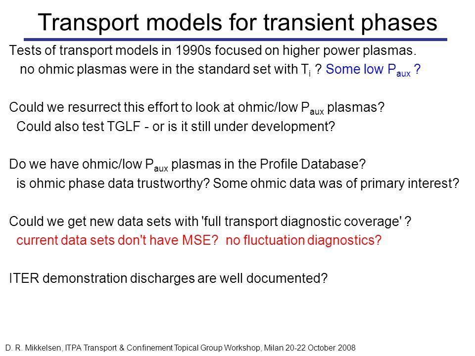 D. R. Mikkelsen, ITPA Transport & Confinement Topical Group Workshop, Milan 20-22 October 2008 Transport models for transient phases Tests of transpor
