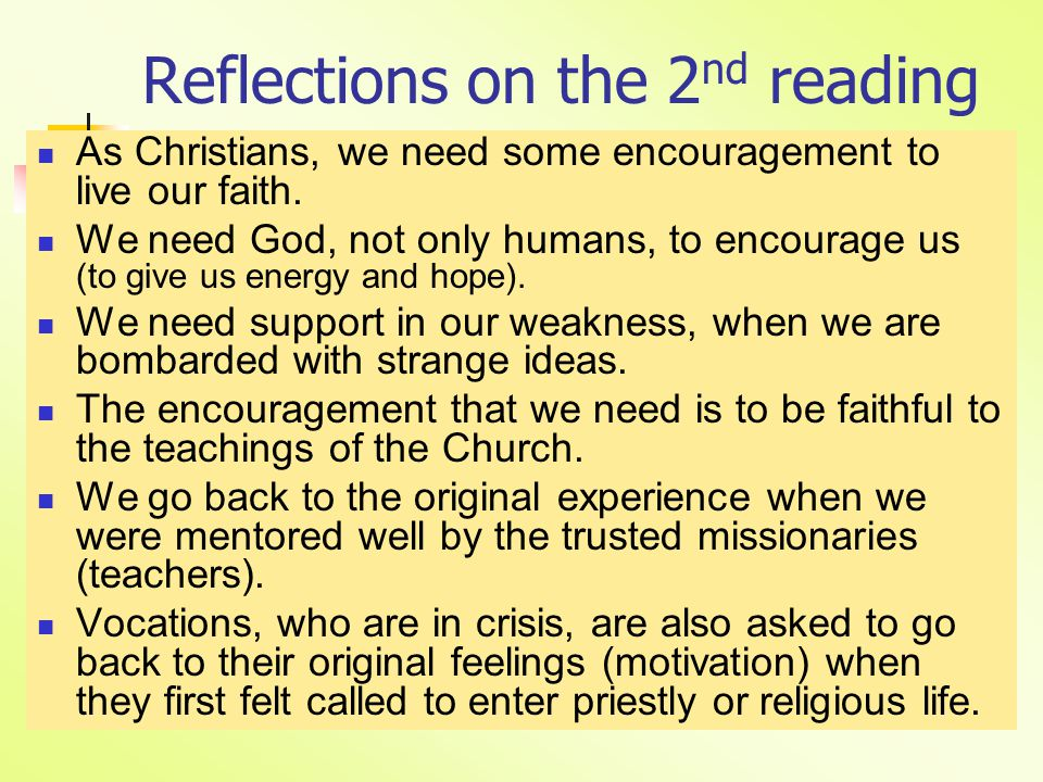 Reflections on the 2 nd reading As Christians, we need some encouragement to live our faith.