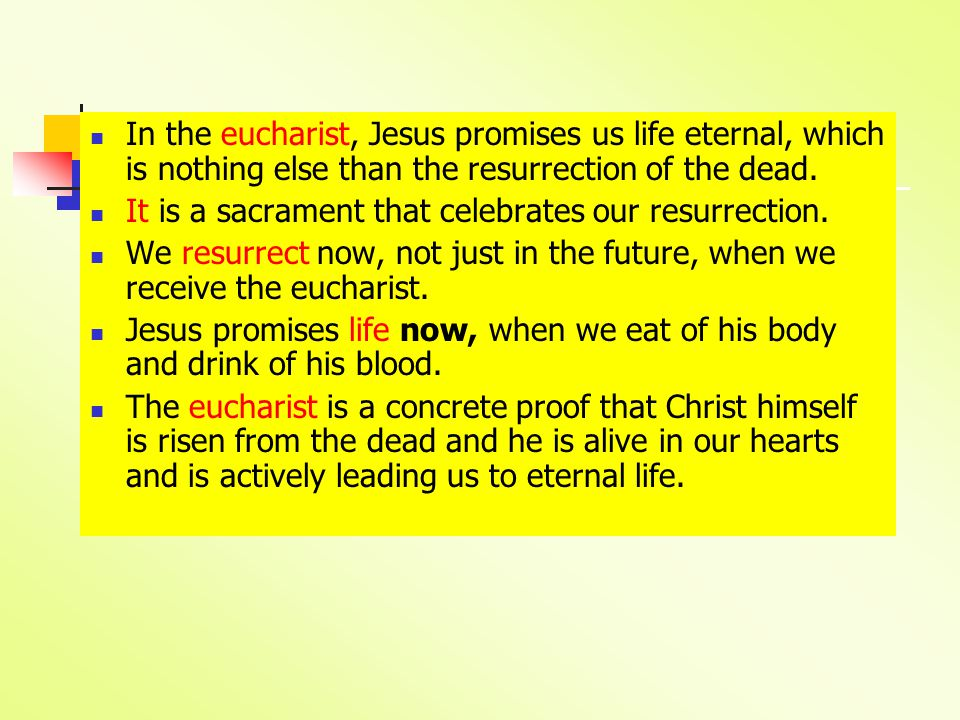 In the eucharist, Jesus promises us life eternal, which is nothing else than the resurrection of the dead.