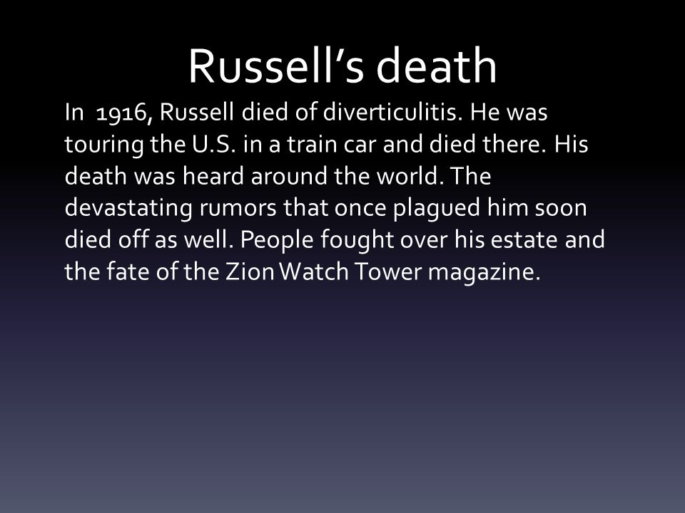 Russell's death In 1916, Russell died of diverticulitis. He was touring the U.S. in a train car and died there. His death was heard around the world.