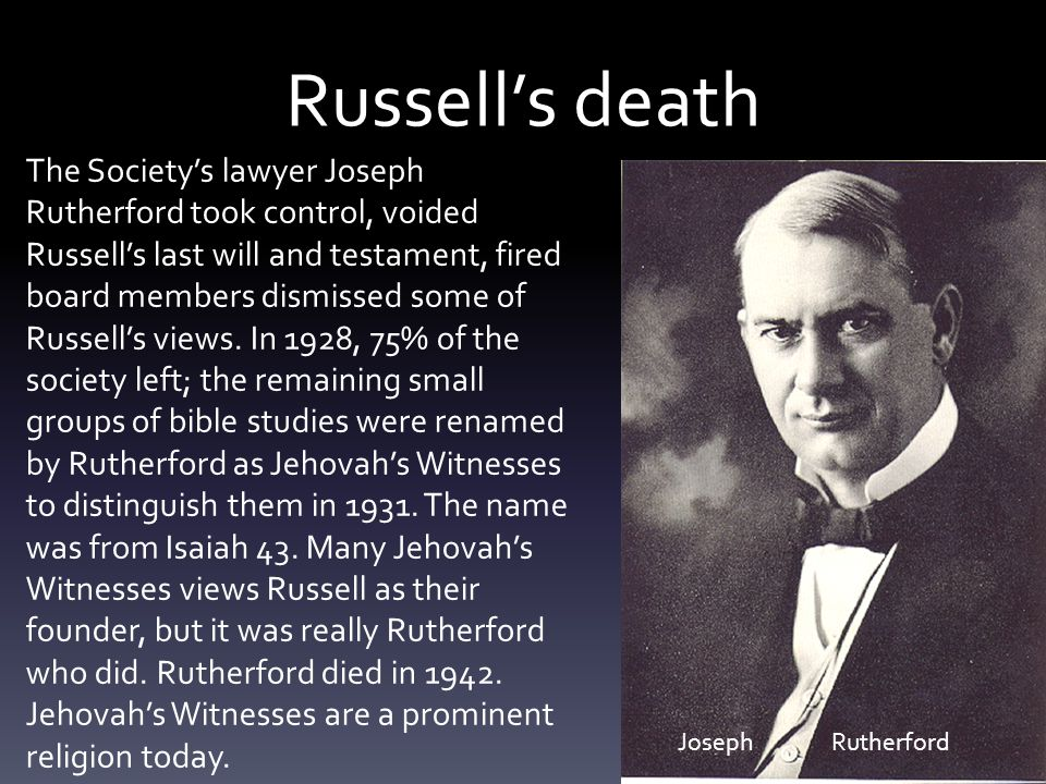 Russell's death The Society's lawyer Joseph Rutherford took control, voided Russell's last will and testament, fired board members dismissed some of Russell's views.
