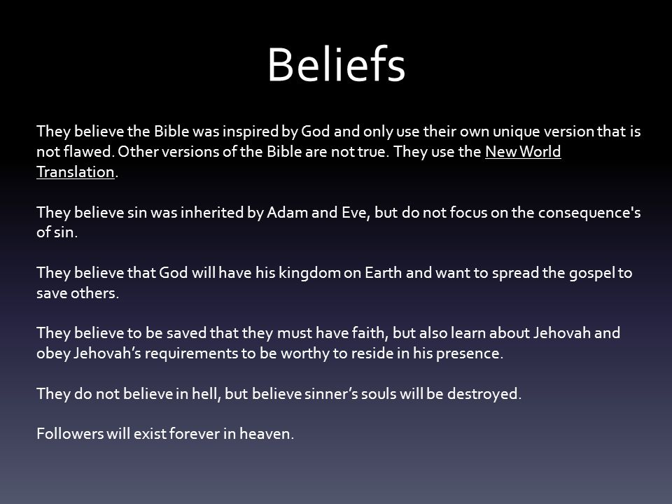 Beliefs They believe the Bible was inspired by God and only use their own unique version that is not flawed.