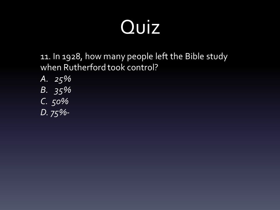 Quiz 11. In 1928, how many people left the Bible study when Rutherford took control.