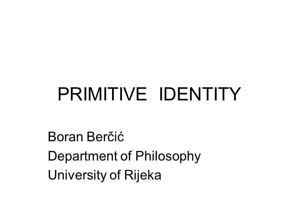 PRIMITIVE IDENTITY Boran Berčić Department of Philosophy University of Rijeka